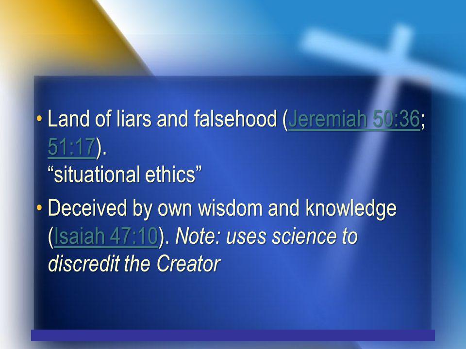 Land of liars and falsehood (Jeremiah 50:36; 51:17).