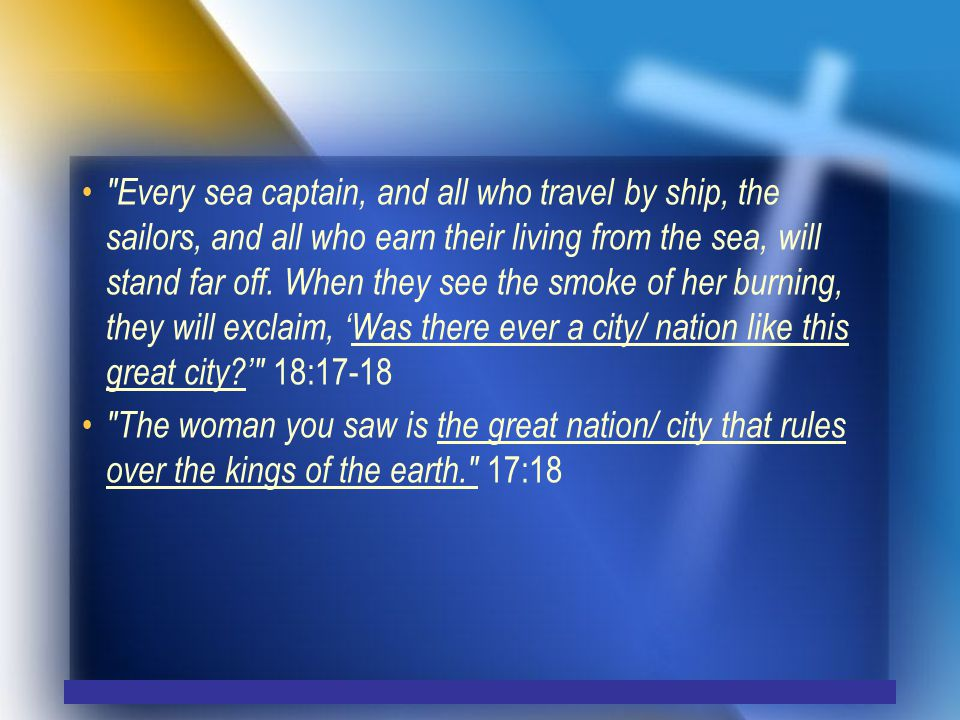 Every sea captain, and all who travel by ship, the sailors, and all who earn their living from the sea, will stand far off.