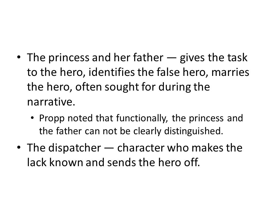 The princess and her father — gives the task to the hero, identifies the false hero, marries the hero, often sought for during the narrative.