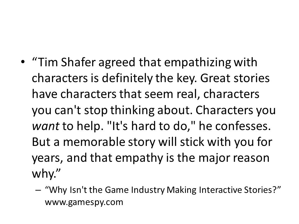Tim Shafer agreed that empathizing with characters is definitely the key.