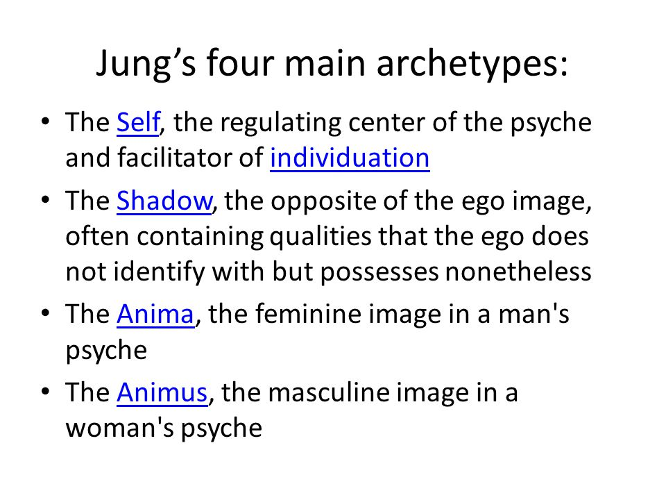 Jung's four main archetypes: The Self, the regulating center of the psyche and facilitator of individuationSelfindividuation The Shadow, the opposite