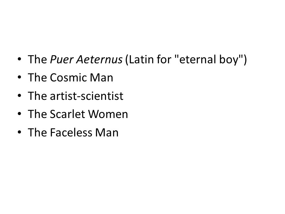 The Puer Aeternus (Latin for eternal boy ) The Cosmic Man The artist-scientist The Scarlet Women The Faceless Man