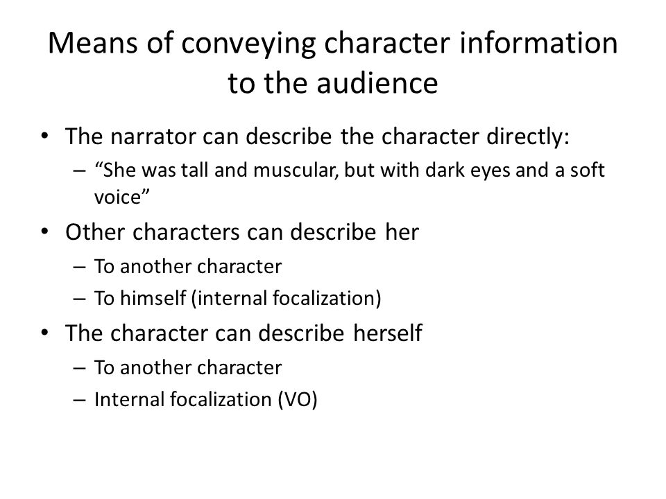 "Means of conveying character information to the audience The narrator can describe the character directly: – ""She was tall and muscular, but with dark"