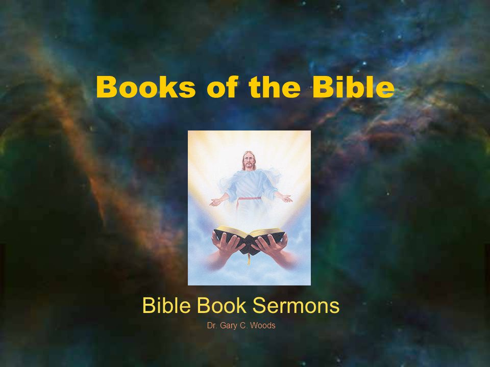 Books of the Bible Bible Book Sermons Dr. Gary C. Woods