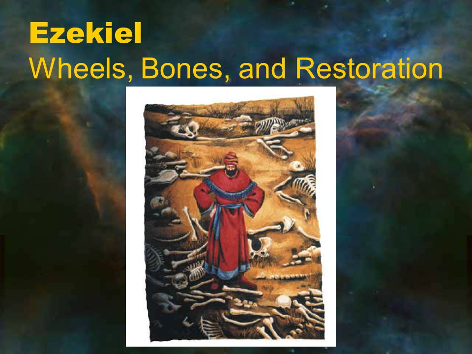 Ezekiel Wheels, Bones, and Restoration