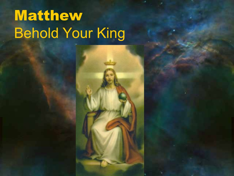 Matthew Behold Your King