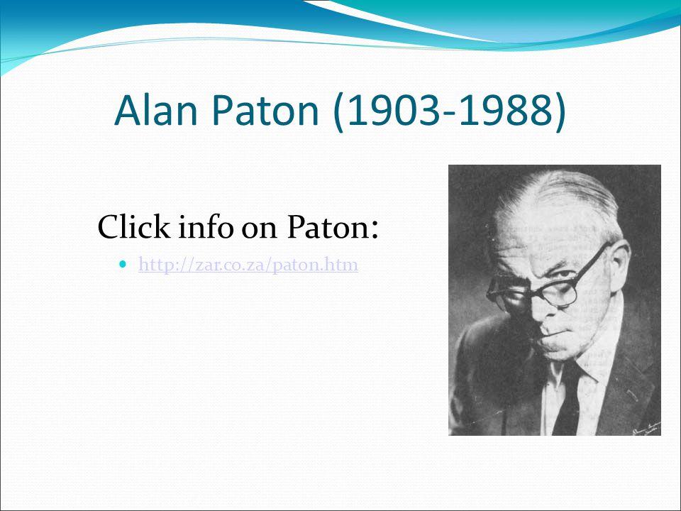 Alan Paton (1903-1988) Click info on Paton : http://zar.co.za/paton.htm