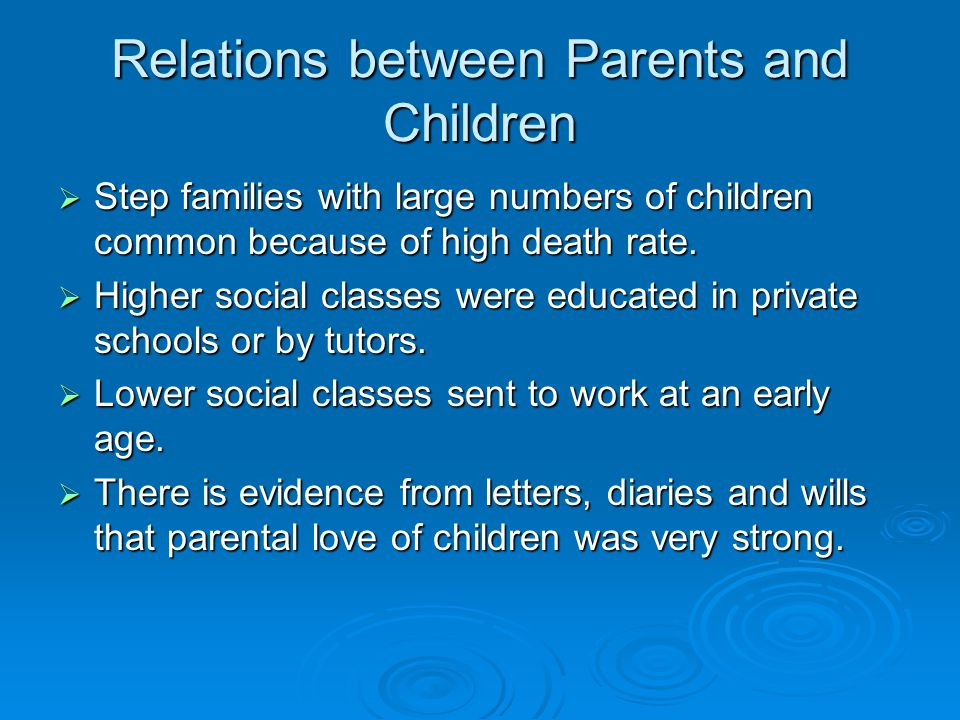 Relations between Parents and Children  Step families with large numbers of children common because of high death rate.  Higher social classes were