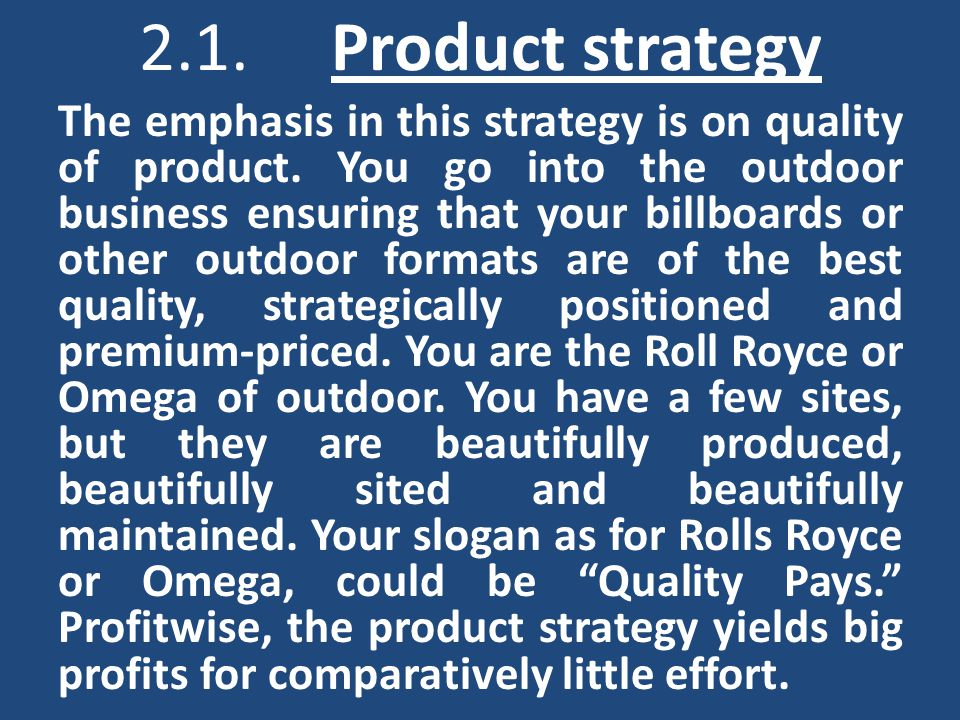 2.1.Product strategy The emphasis in this strategy is on quality of product.