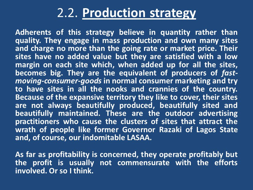 2.2.Production strategy Adherents of this strategy believe in quantity rather than quality.