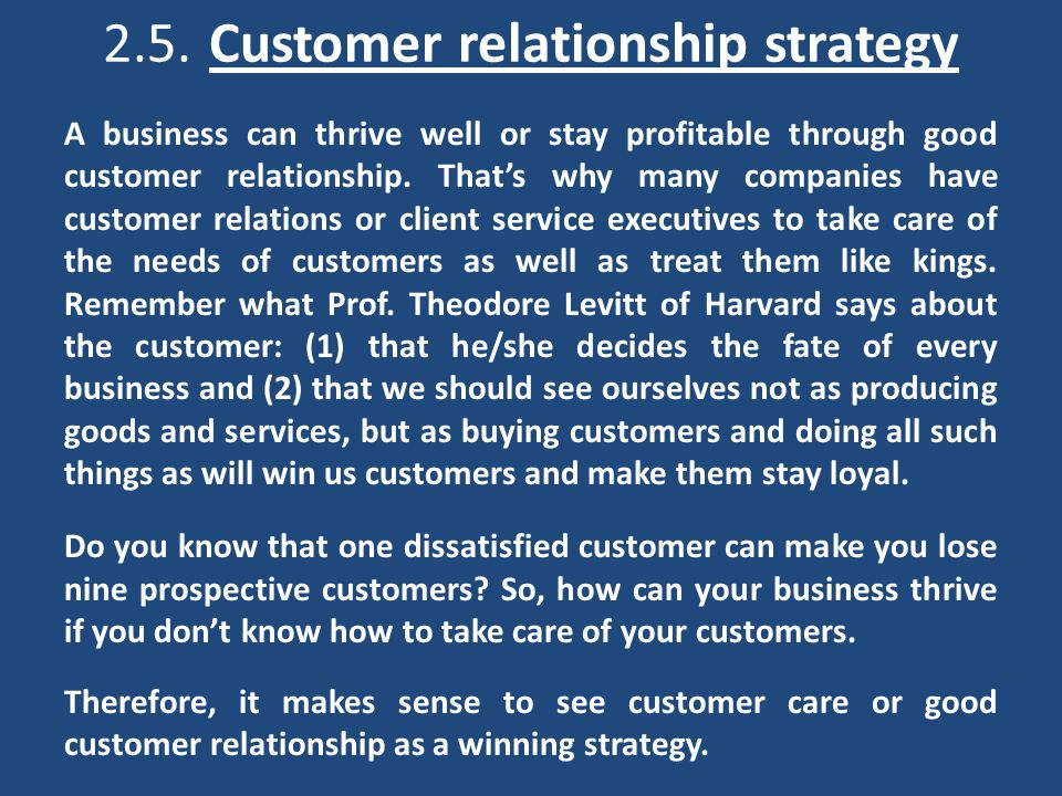 2.5.Customer relationship strategy A business can thrive well or stay profitable through good customer relationship.