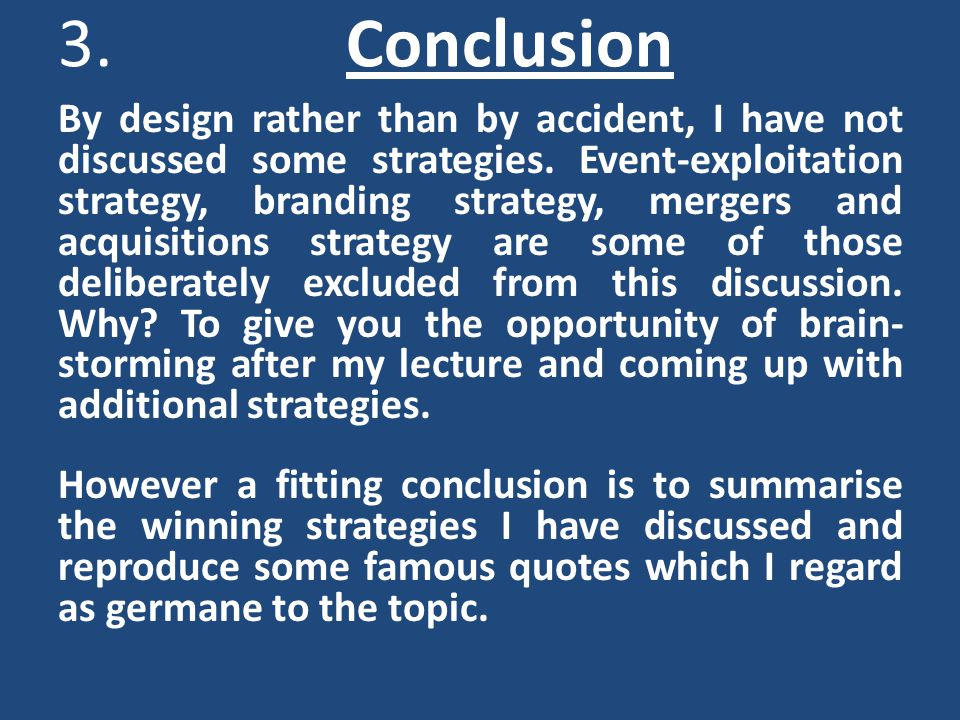 3. Conclusion By design rather than by accident, I have not discussed some strategies.