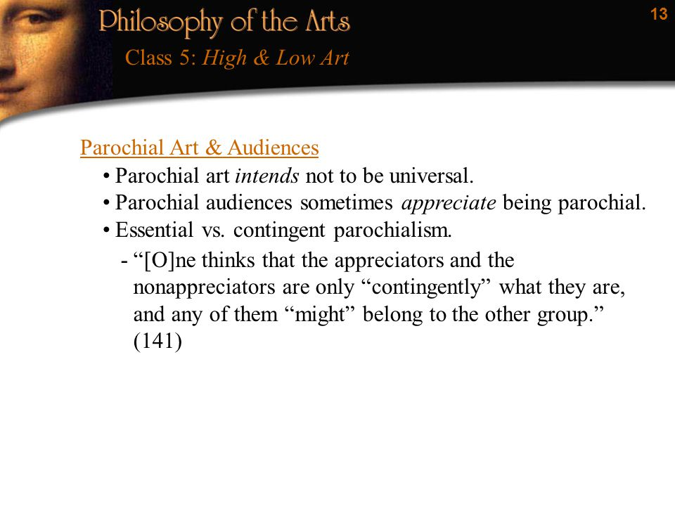 13 Parochial Art & Audiences Class 5: High & Low Art Parochial art intends not to be universal.