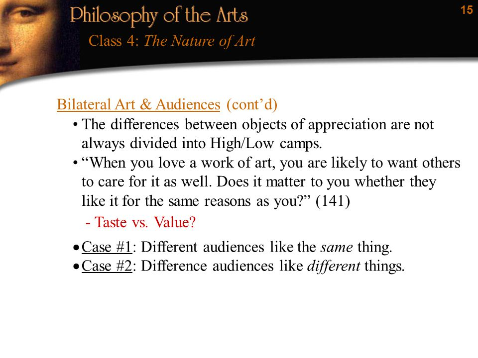 15 Bilateral Art & Audiences (cont'd) Class 4: The Nature of Art The differences between objects of appreciation are not always divided into High/Low camps.