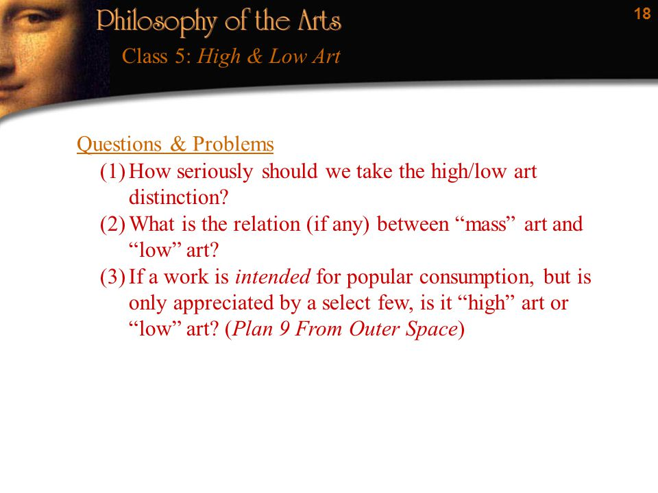 18 Questions & Problems (1)How seriously should we take the high/low art distinction.