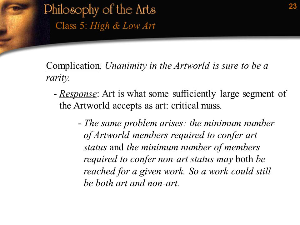 23 Complication : Unanimity in the Artworld is sure to be a rarity.