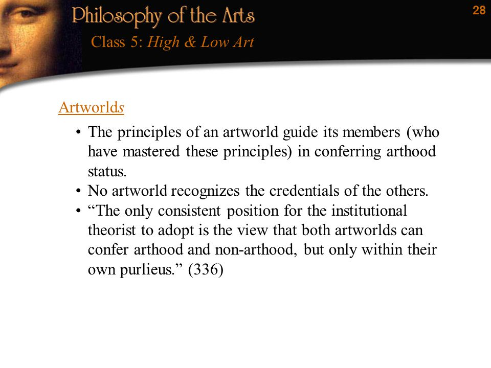 28 The principles of an artworld guide its members (who have mastered these principles) in conferring arthood status.