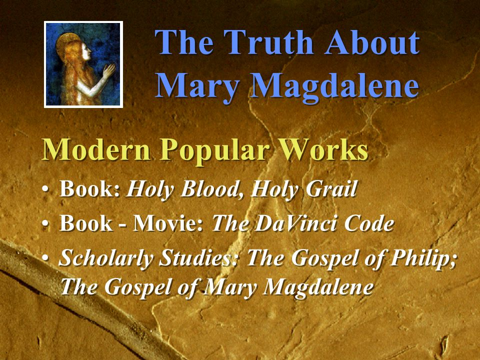 The Truth About Mary Magdalene False Teachings (Pop Culture) Mary & Jesus were married.
