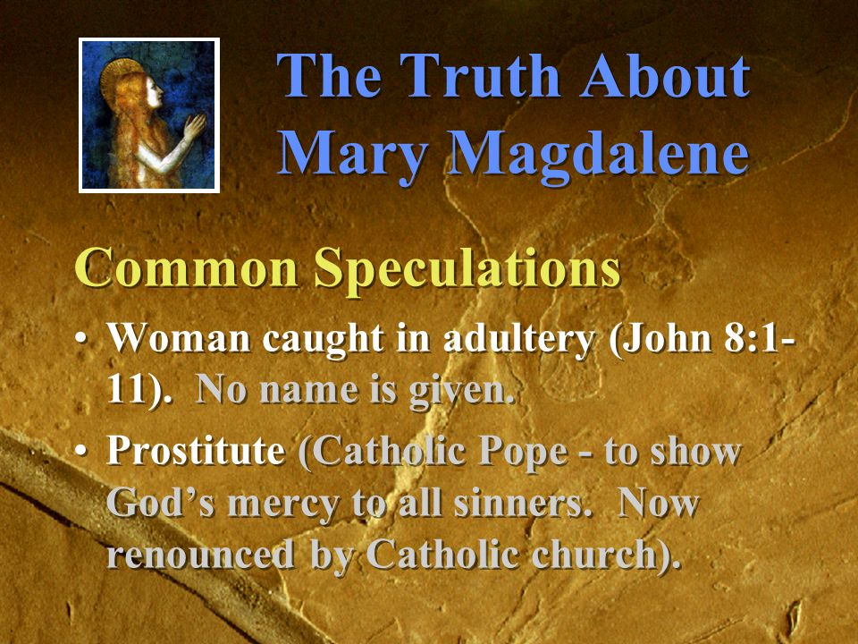 The Truth About Mary Magdalene Conclusions Mary was a close disciple of Jesus.