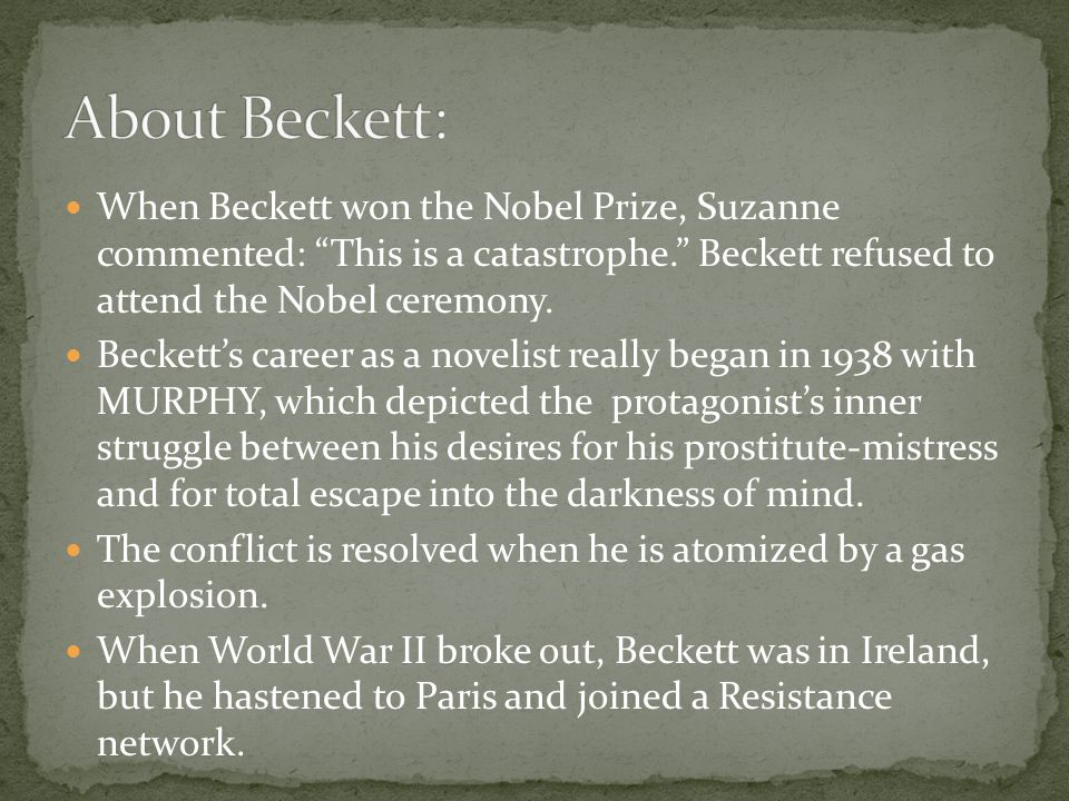 When Beckett won the Nobel Prize, Suzanne commented: This is a catastrophe. Beckett refused to attend the Nobel ceremony.