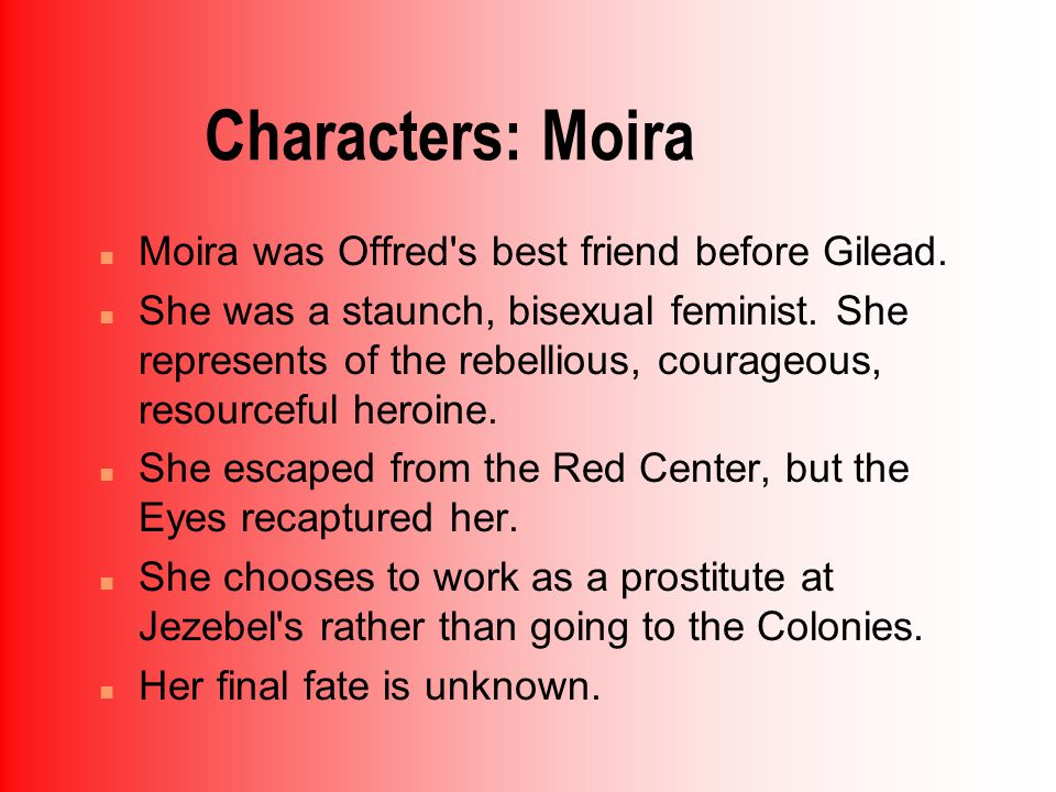 Characters: Moira n Moira was Offred s best friend before Gilead.