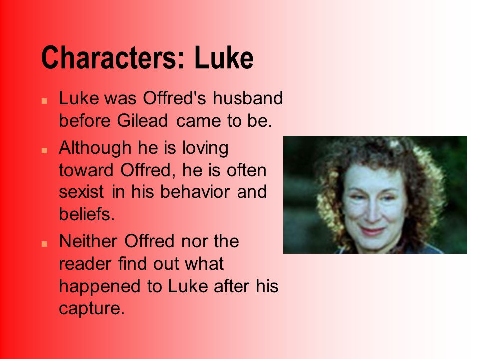 Characters: Luke n Luke was Offred s husband before Gilead came to be.