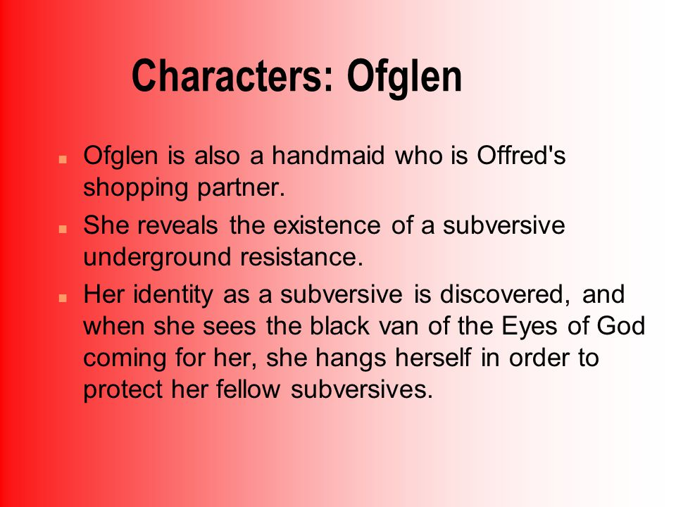 Characters: Ofglen n Ofglen is also a handmaid who is Offred s shopping partner.