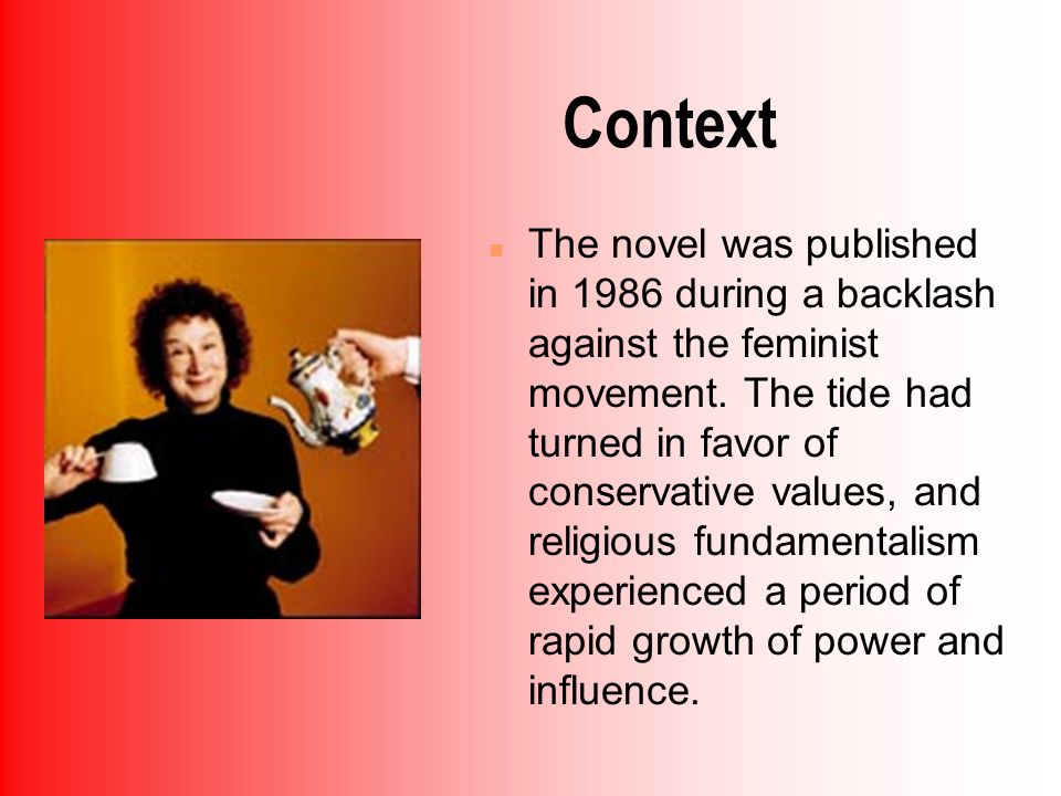 Context n The novel was published in 1986 during a backlash against the feminist movement.