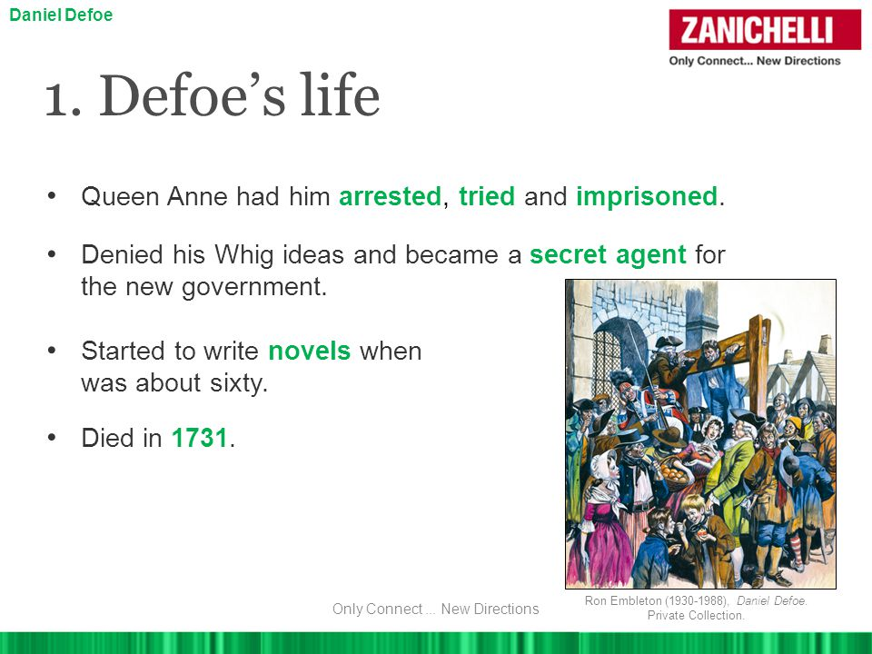 1.Defoe's life Queen Anne had him arrested, tried and imprisoned.