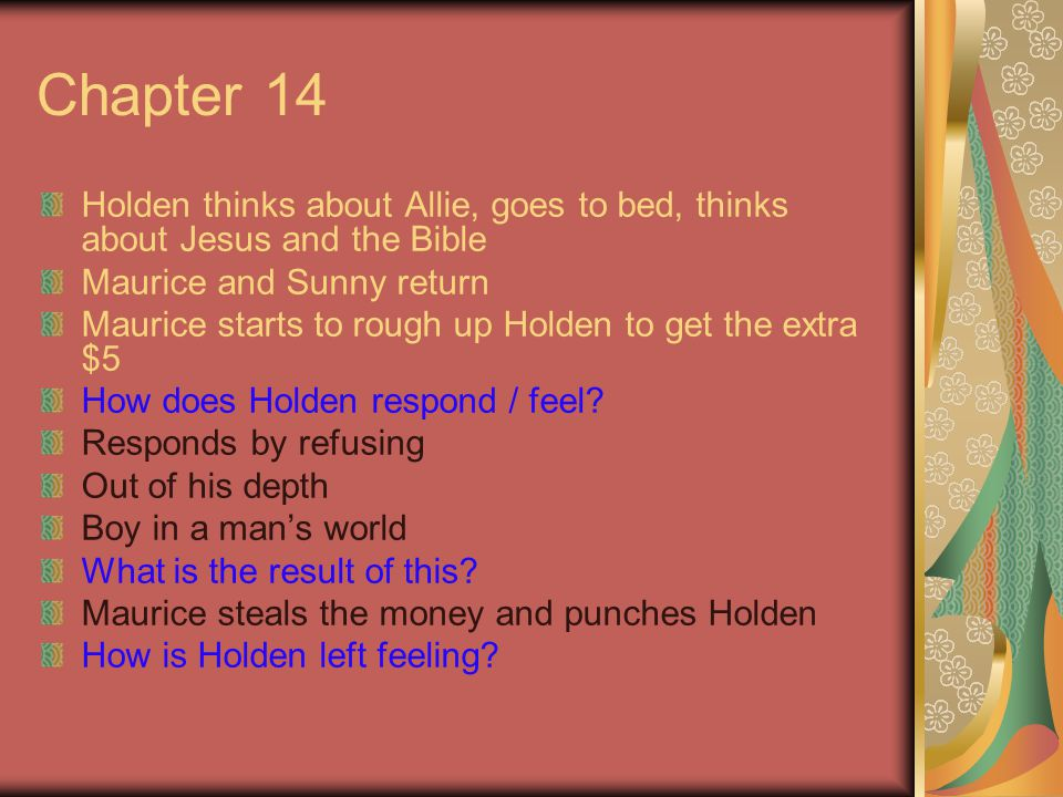 Chapter 14 Holden thinks about Allie, goes to bed, thinks about Jesus and the Bible Maurice and Sunny return Maurice starts to rough up Holden to get