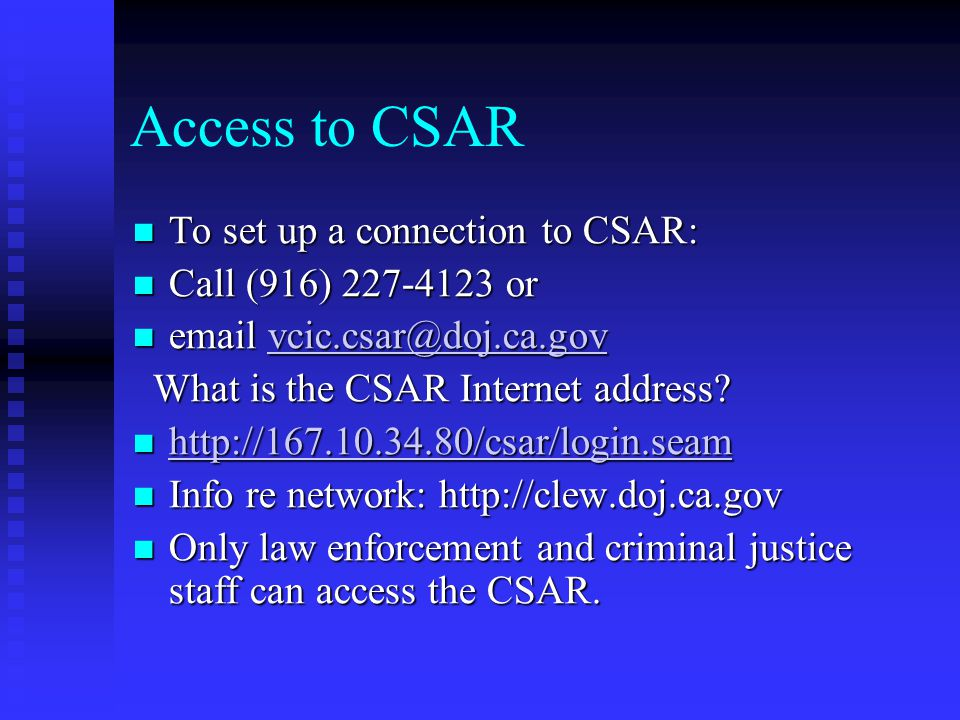Access to CSAR To set up a connection to CSAR: To set up a connection to CSAR: Call (916) 227-4123 or Call (916) 227-4123 or email vcic.csar@doj.ca.go