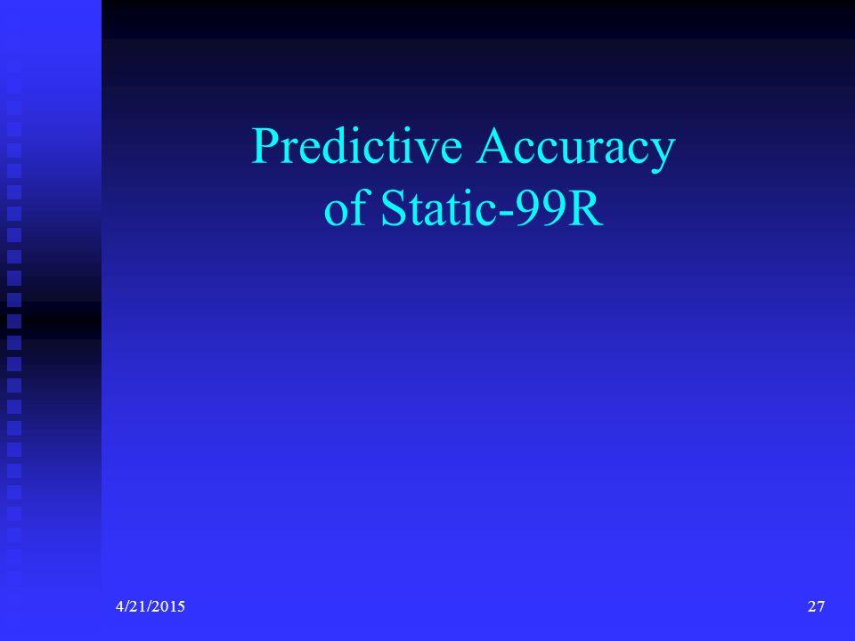 4/21/201527 Predictive Accuracy of Static-99R
