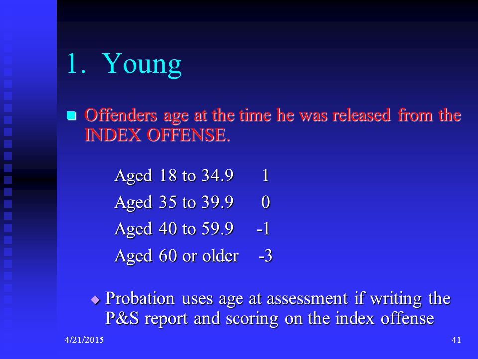4/21/201541 1. Young Offenders age at the time he was released from the INDEX OFFENSE. Offenders age at the time he was released from the INDEX OFFENS