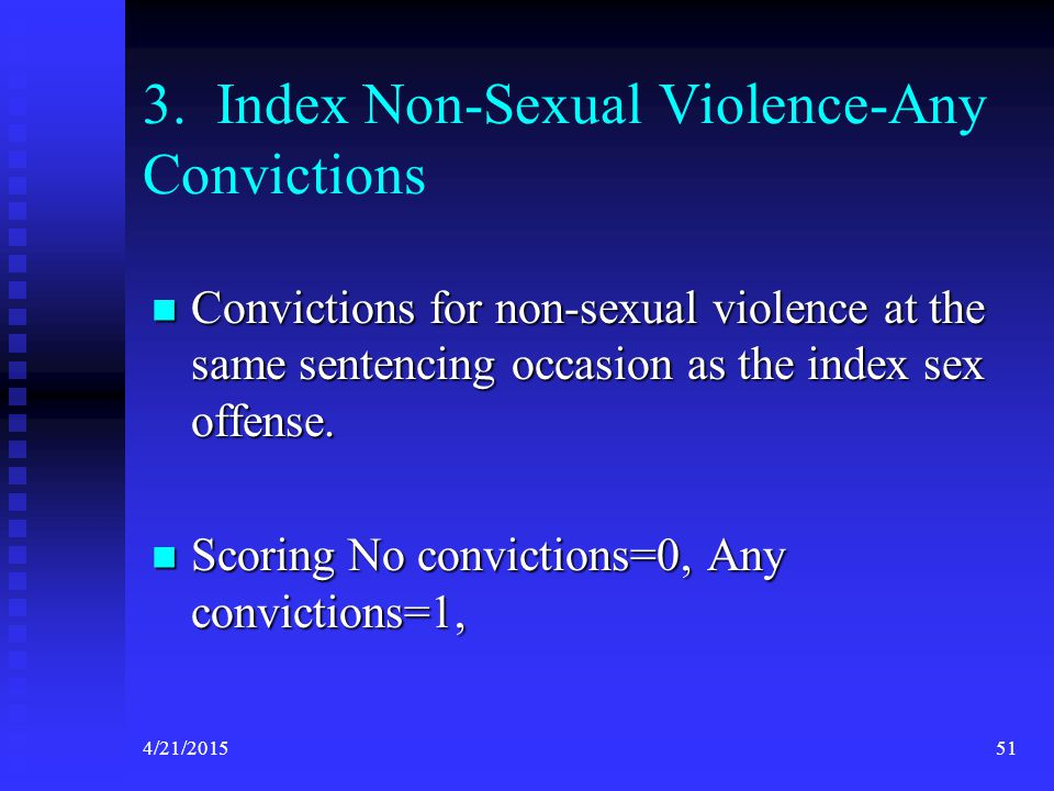 4/21/201551 3. Index Non-Sexual Violence-Any Convictions Convictions for non-sexual violence at the same sentencing occasion as the index sex offense.
