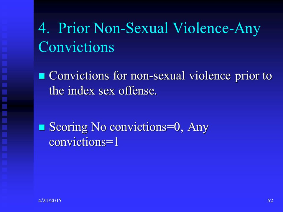 4/21/201552 4. Prior Non-Sexual Violence-Any Convictions Convictions for non-sexual violence prior to the index sex offense. Convictions for non-sexua