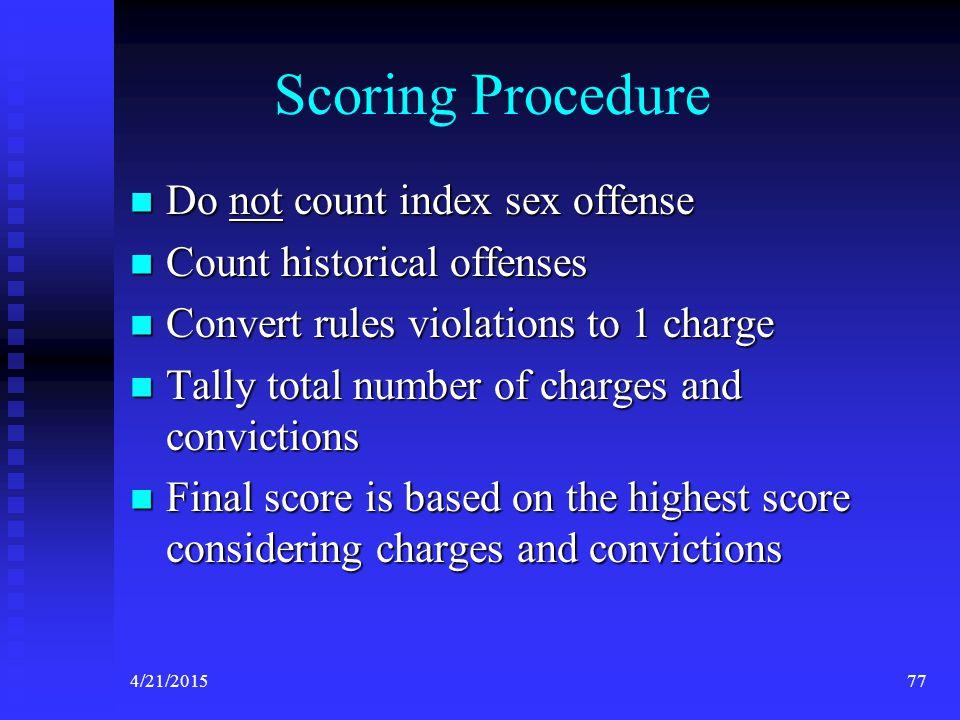 4/21/201577 Scoring Procedure Do not count index sex offense Do not count index sex offense Count historical offenses Count historical offenses Conver
