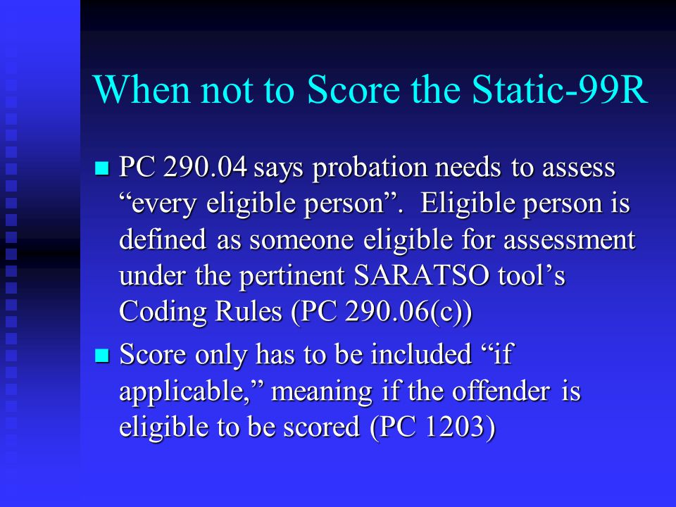 """When not to Score the Static-99R PC 290.04 says probation needs to assess """"every eligible person"""". Eligible person is defined as someone eligible for"""