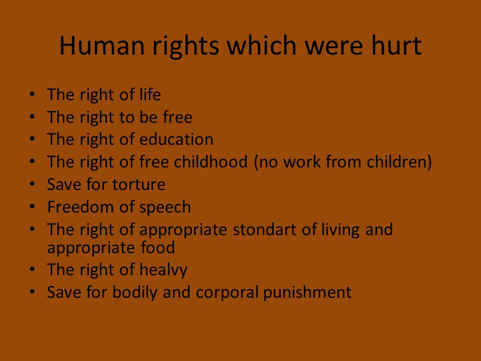 Human rights which were hurt The right of life The right to be free The right of education The right of free childhood (no work from children) Save fo