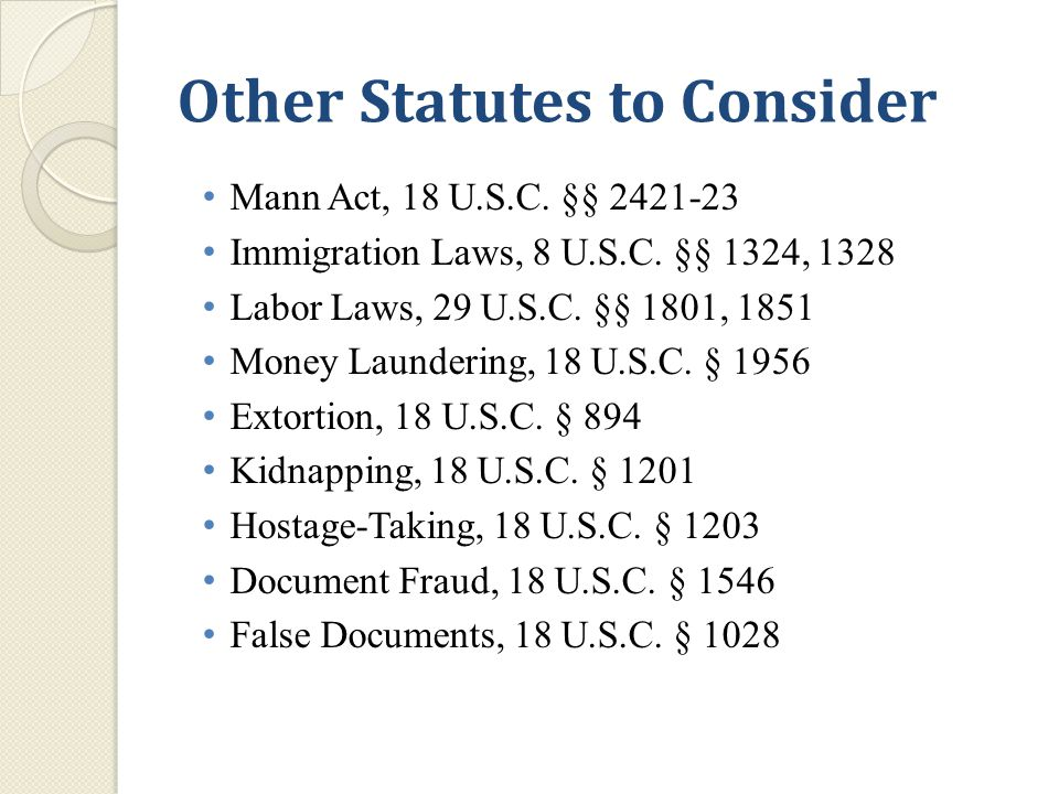 Other Statutes to Consider Mann Act, 18 U.S.C. §§ 2421-23 Immigration Laws, 8 U.S.C.