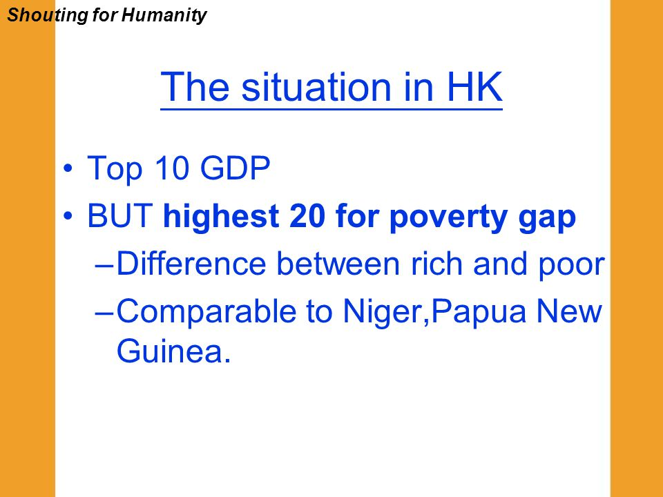 Top 10 GDP BUT highest 20 for poverty gap –Difference between rich and poor –Comparable to Niger,Papua New Guinea. The situation in HK Shouting for Hu