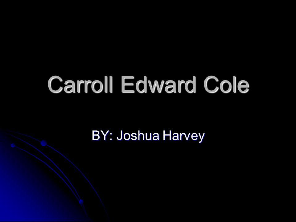 Carroll Edward Cole BY: Joshua Harvey