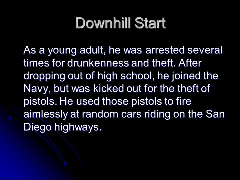 Downhill Start As a young adult, he was arrested several times for drunkenness and theft. After dropping out of high school, he joined the Navy, but w