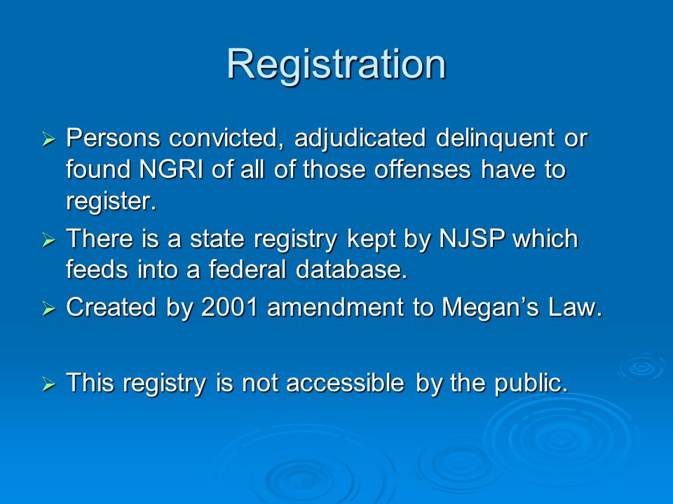 Registration  Persons convicted, adjudicated delinquent or found NGRI of all of those offenses have to register.