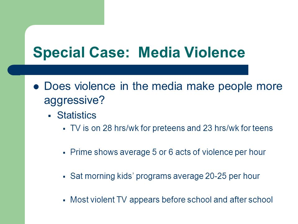 Special Case: Media Violence Does violence in the media make people more aggressive.