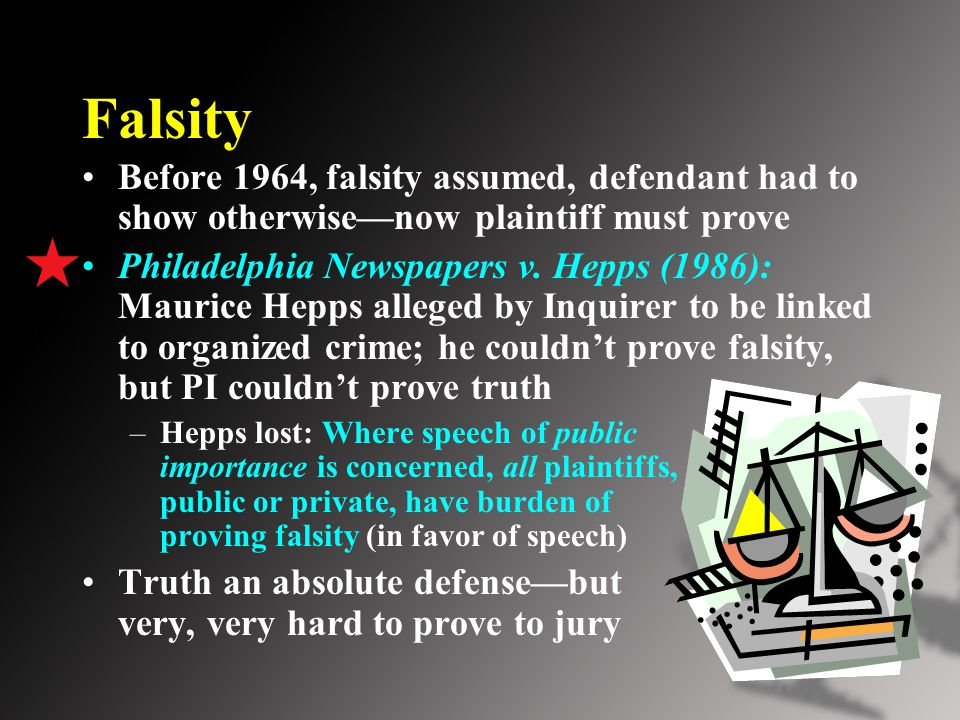 Falsity Before 1964, falsity assumed, defendant had to show otherwise—now plaintiff must prove Philadelphia Newspapers v.