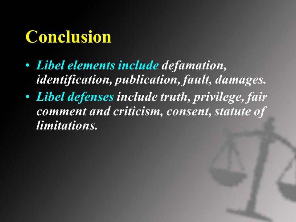 Conclusion Libel elements include defamation, identification, publication, fault, damages.
