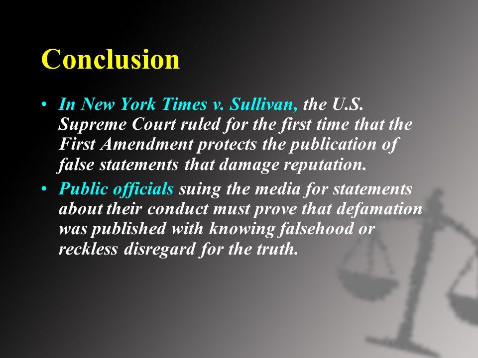 Conclusion In New York Times v. Sullivan, the U.S.