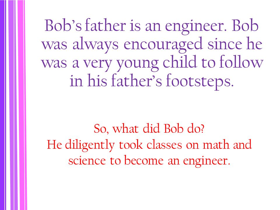 Bob's father is an engineer.