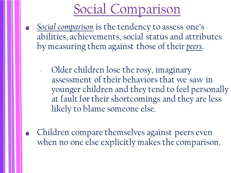 Social Comparison Social comparison is the tendency to assess one's abilities, achievements, social status and attributes by measuring them against those of their peers.