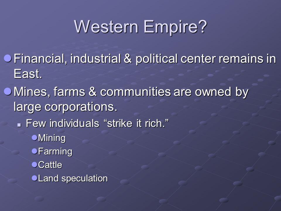 Western Empire? Financial, industrial & political center remains in East. Financial, industrial & political center remains in East. Mines, farms & com